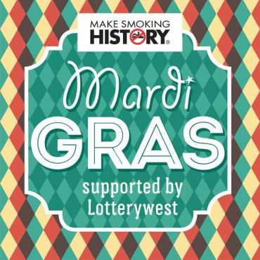 Make Smoking History MARDI GRAS supported by Lotterywest